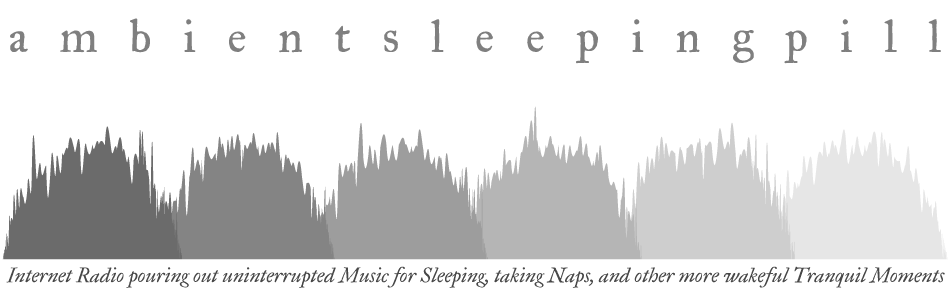 [logo] Internet Radio pouring out uninterrupted Music for Sleep, taking Naps, and other more wakeful Tranquil Moments